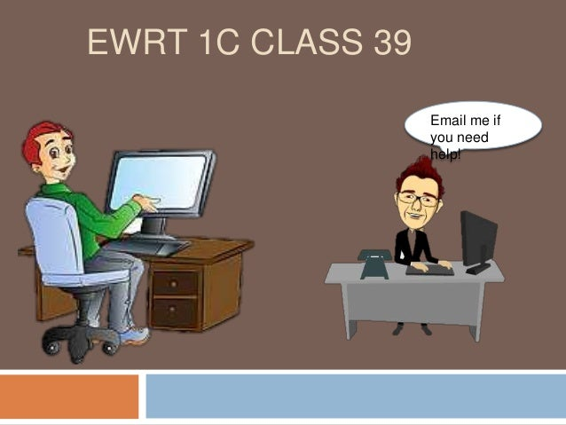 EWRT 1C CLASS 39 Email me if you need help!