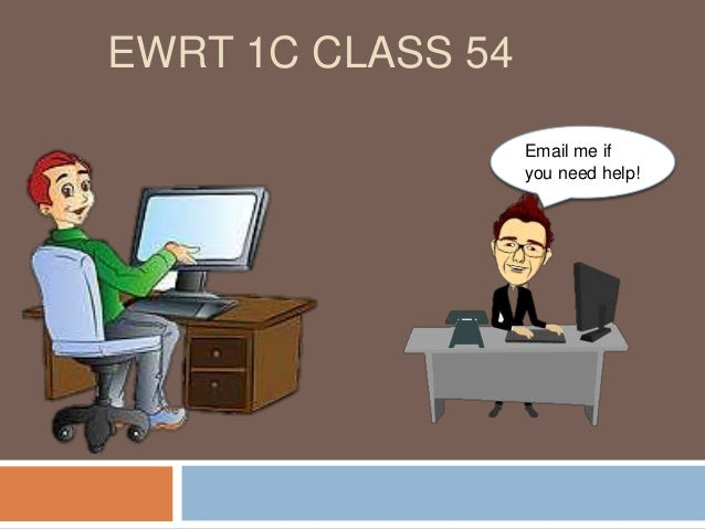 EWRT 1C CLASS 54 Email me if you need help!