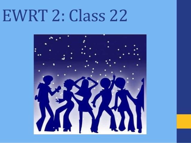 EWRT 2: Class 22