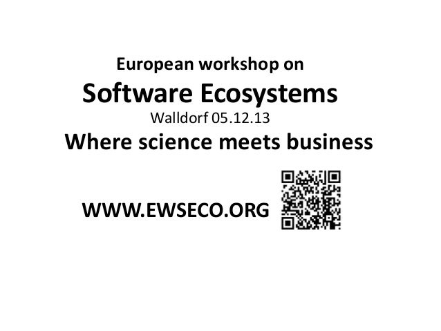 European workshop on  Software Ecosystems Walldorf 05.12.13  Where science meets business WWW.EWSECO.ORG