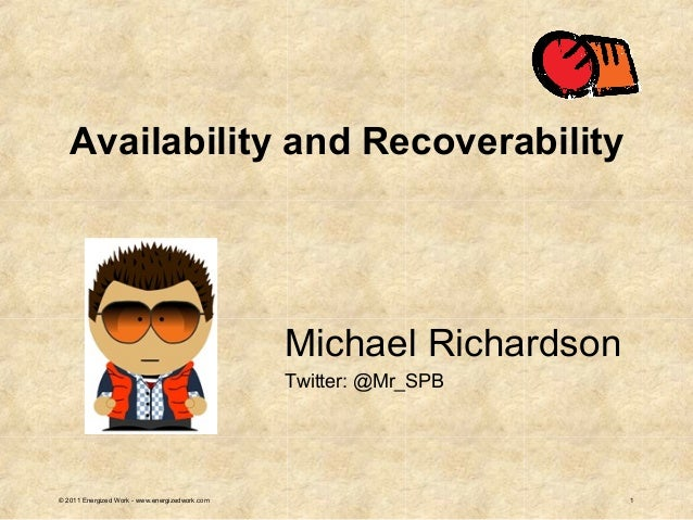 Michael RichardsonTwitter: @Mr_SPB1© 2011 Energized Work - www.energizedwork.comAvailability and Recoverability