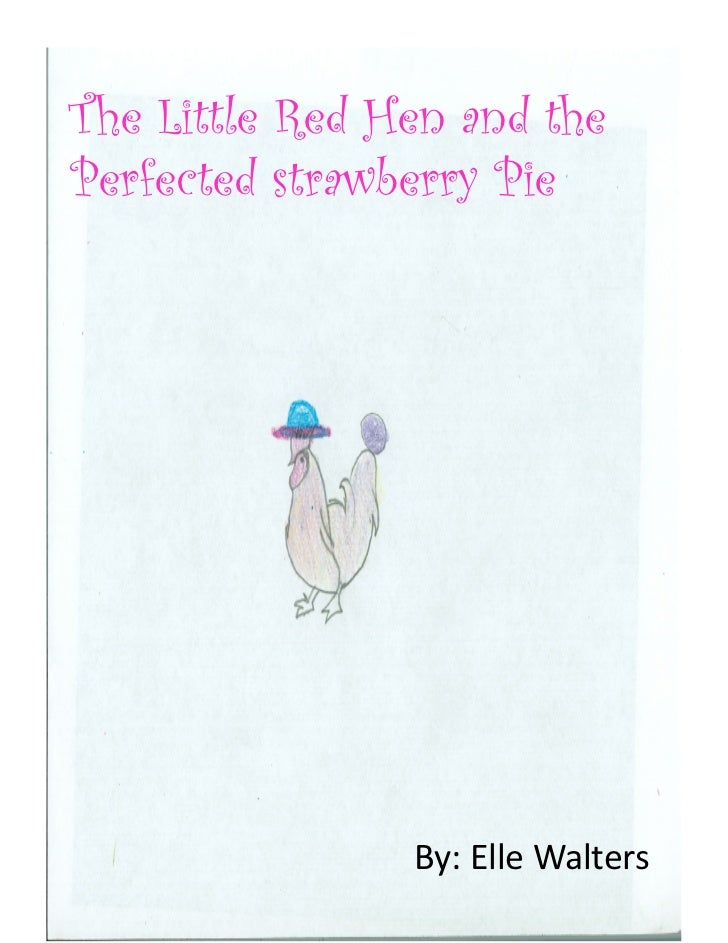 The Little Red Hen and thePerfected strawberry Pie                By:	  Elle	  Walters