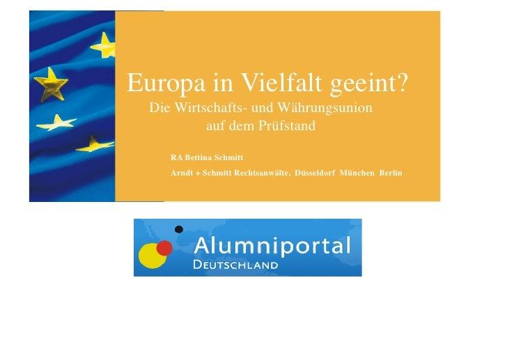 Europa in Vielfalt geeint?  Die Wirtschafts- und Währungsunion            auf dem Prüfstand     RA Bettina Schmitt     A...