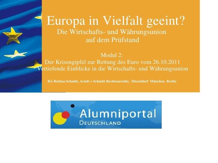 Europa in Vielfalt geeint? Die Wirtschafts- und Währungsunion  auf dem Prüfstand Modul 2:  Der Krisengipfel zur Rettung de...