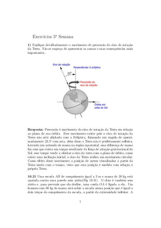 Exercícios 5a Semana1) Explique detalhadamente o movimento de precessão do eixo de rotaçãoda Terra. Não se esqueça de apre...
