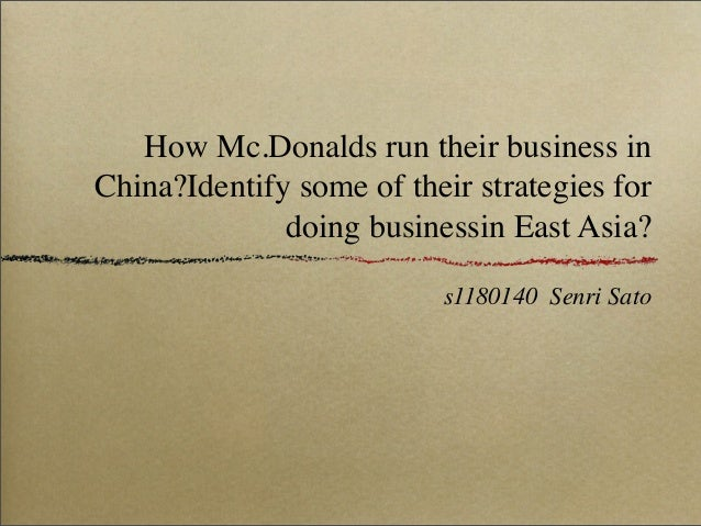 How Mc.Donalds run their business in China? Identify some of their strategies for doing business in East Asia?