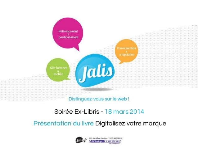 Soirée Ex-Libris - 18 mars 2014 Présentation du livre Digitalisez votre marque