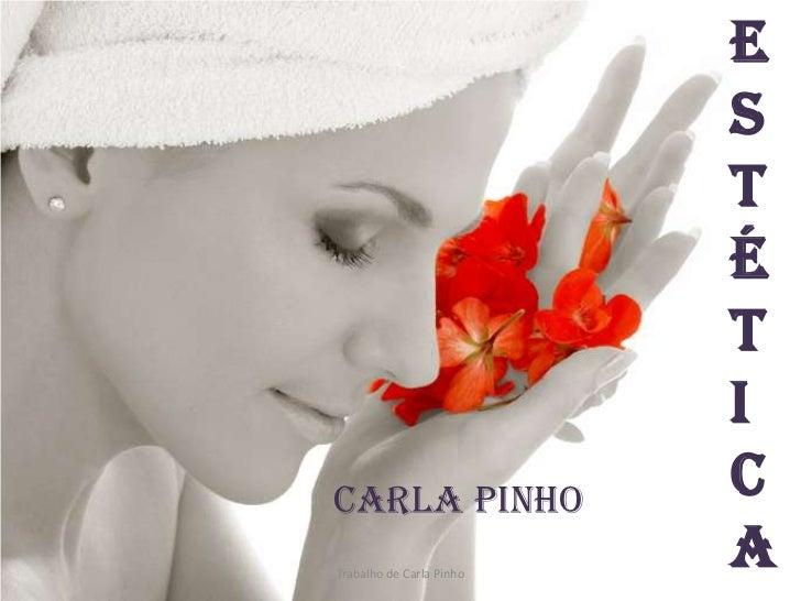 Trabalho de Carla Pinho<br />Estét<br />ica<br />Carla Pinho<br />