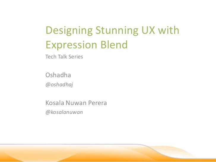 Designing Stunning UX withExpression BlendTech Talk SeriesOshadha@oshadhajKosala Nuwan Perera@kosalanuwan