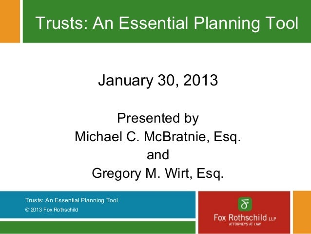 Trusts: An Essential Planning Tool                          January 30, 2013                         Presented by         ...