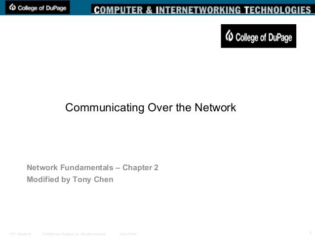 © 2006 Cisco Systems, Inc. All rights reserved. Cisco PublicITE 1 Chapter 6 1 Communicating Over the Network Network Funda...