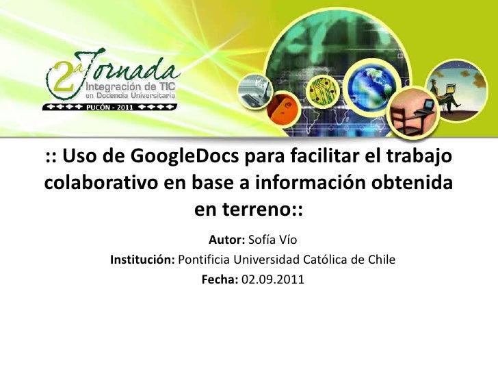 :: Uso de GoogleDocs para facilitar el trabajocolaborativo en base a información obtenida                en terreno::     ...