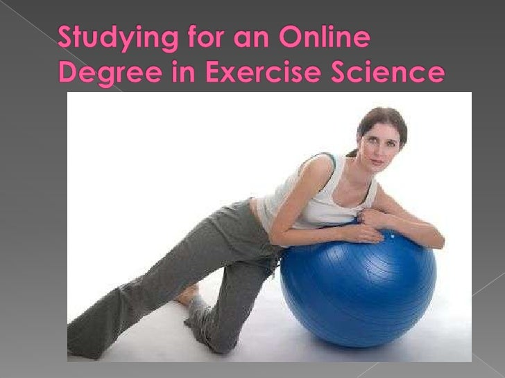 The best Online Degree in ExerciseScience focuses on illness and injuryprevention, physical health and bodyconditioning fo...