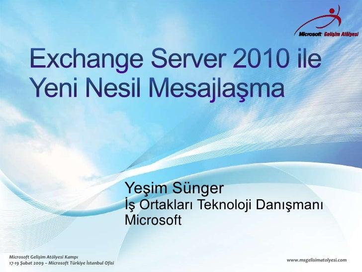 Exchange Server 2010 ileYeni Nesil Mesajlaşma<br />Yeşim Sünger<br />İş Ortakları Teknoloji Danışmanı<br />Microsoft<br />