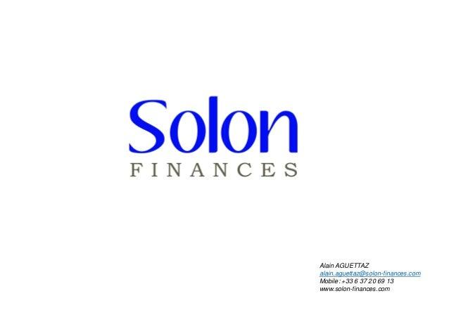 Alain AGUETTAZ alain.aguettaz@solon-finances.com Mobile: +33 6 37 20 69 13 www.solon-finances.com