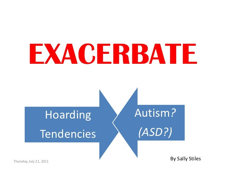 EXACERBATE<br />Thursday, July 21, 2011<br />By Sally Stiles<br />