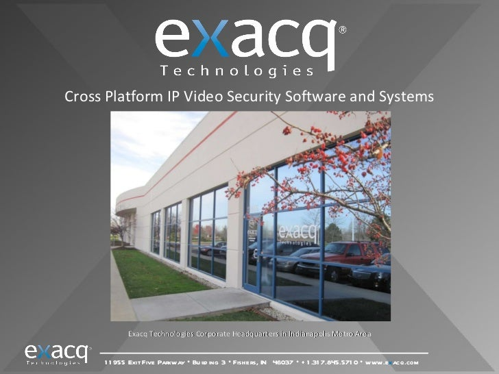 Cross Platform IP Video Security Software and Systems Exacq Technologies Corporate Headquarters in Indianapolis Metro Area