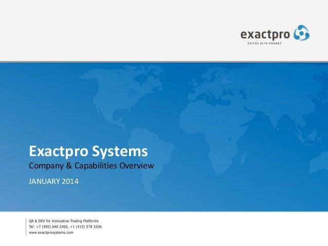 Exactpro Systems  Company & Capabilities Overview JANUARY 2014