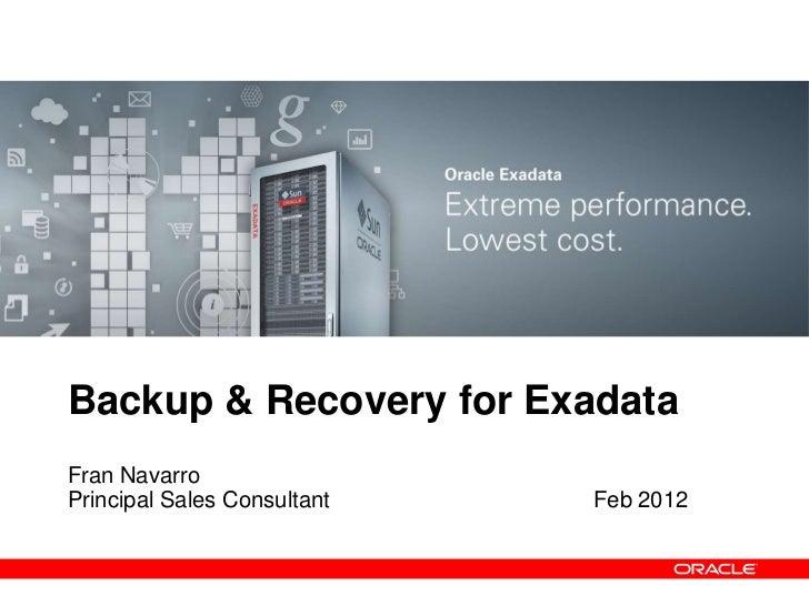 Backup & Recovery for ExadataFran NavarroPrincipal Sales Consultant   Feb 2012