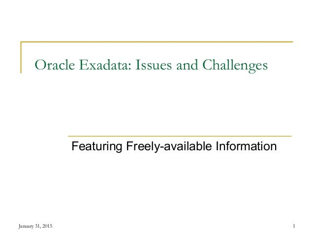 January 31, 2015 1 Oracle Exadata: Issues and Challenges Featuring Freely-available Information