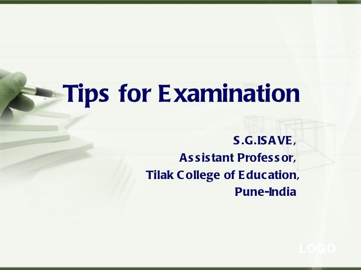 Tips for Examination   S.G.ISAVE,  Assistant Professor,  Tilak College of Education, Pune-India