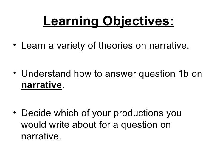 Learning Objectives:• Learn a variety of theories on narrative.• Understand how to answer question 1b on  narrative.• Deci...