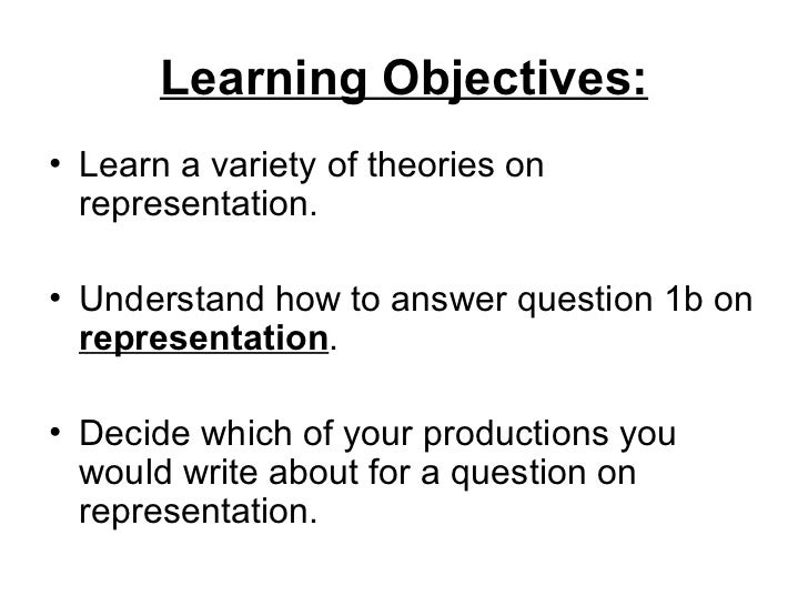 Learning Objectives: <ul><li>Learn a variety of theories on representation. </li></ul><ul><li>Understand how to answer que...
