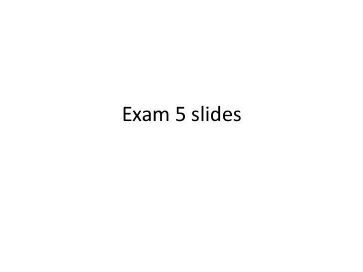 Exam 5 slides