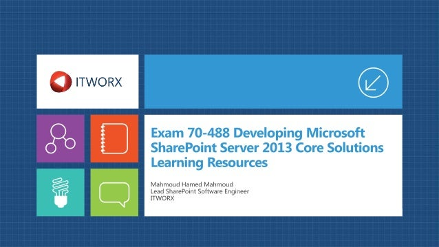 Exam 70-488 Developing Microsoft SharePoint Server 2013 Core Solutions Learning Resources