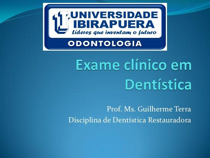 Prof. Ms. Guilherme TerraDisciplina de Dentística Restauradora