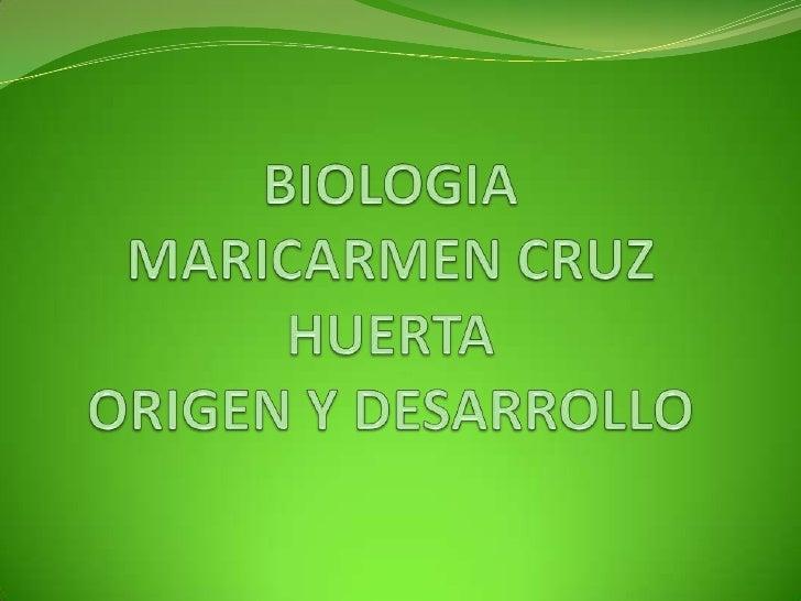 BIOLOGIAMARICARMEN CRUZ HUERTAORIGEN Y DESARROLLO<br />