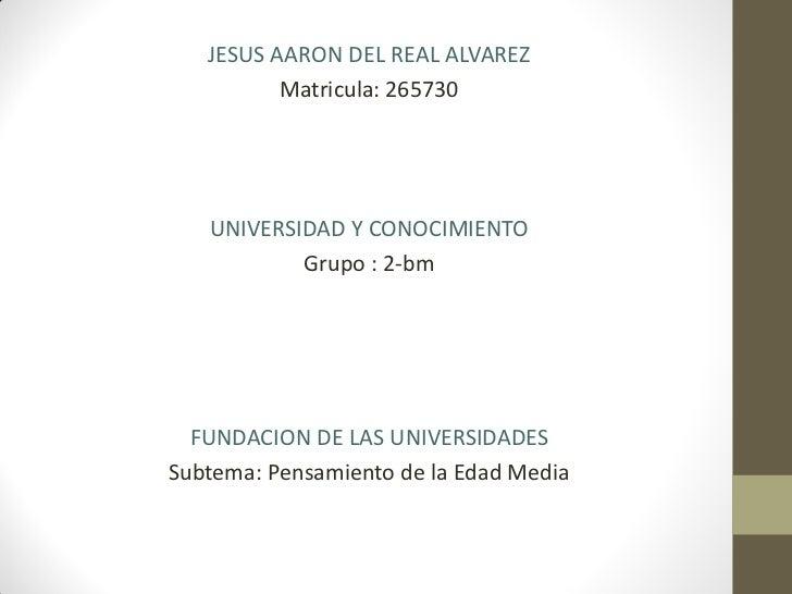 JESUS AARON DEL REAL ALVAREZ          Matricula: 265730   UNIVERSIDAD Y CONOCIMIENTO           Grupo : 2-bm  FUNDACION DE ...