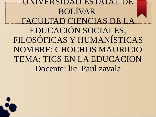 UNIVERSIDAD ESTATAL DE BOLÍVAR FACULTAD CIENCIAS DE LA EDUCACIÓN SOCIALES, FILOSÓFICAS Y HUMANÍSTICAS NOMBRE: CHOCHOS MAUR...