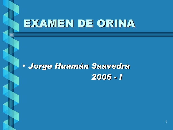 EXAMEN DE ORINA <ul><li>Jorge Huamán Saavedra  </li></ul><ul><li>2006 - I </li></ul>