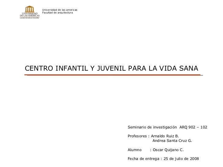 Universidad de las americas Facultad de arquitectura Seminario de investigación  ARQ 902 – 102 Profesores : Arnaldo Ruiz B...