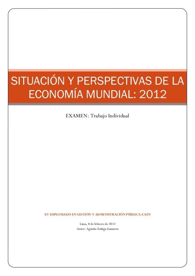 SITUACIÓN Y PERSPECTIVAS DE LA   ECONOMÍA MUNDIAL: 2012               EXAMEN: Trabajo Individual     XV DIPLOMADO EN GESTI...