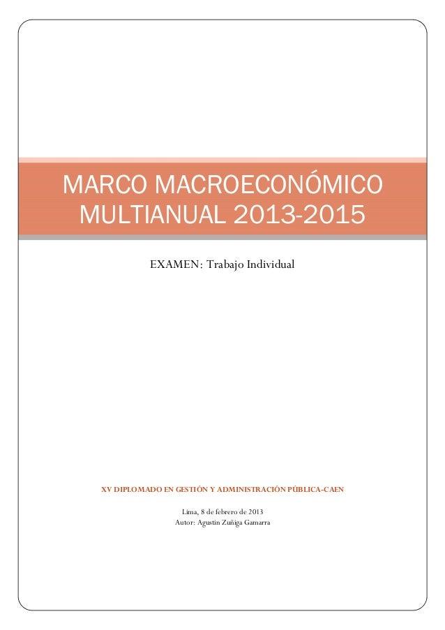 MARCO MACROECONÓMICO MULTIANUAL 2013-2015            EXAMEN: Trabajo Individual  XV DIPLOMADO EN GESTIÓN Y ADMINISTRACIÓN ...