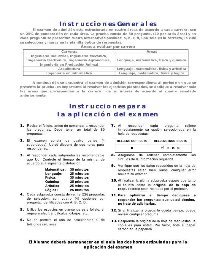 Instrucciones Generales        El examen de admisión esta estructurado en cuatro áreas de acuerdo a cada carrera, con un 2...
