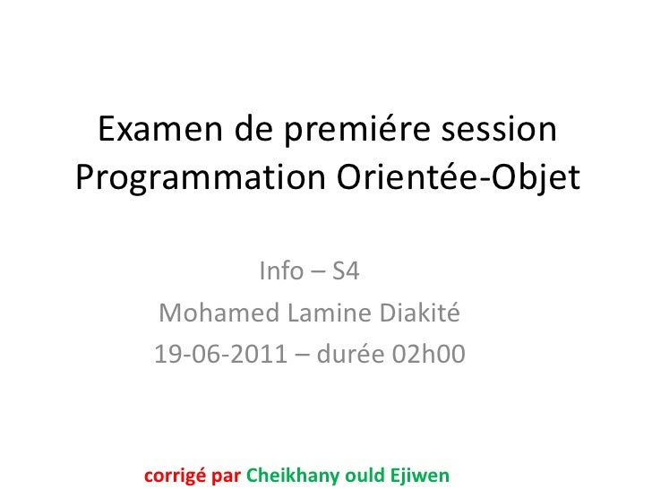 Examen de premiére sessionProgrammation Orientée-Objet            Info – S4    Mohamed Lamine Diakité    19-06-2011 – duré...