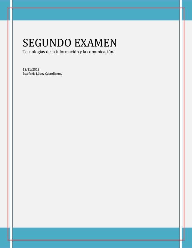 SEGUNDO EXAMEN Tecnologías de la información y la comunicación.  18/11/2013 Estefanía López Castellanos.