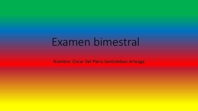 Examen bimestral Nombre: Oscar Del Piero Santisteban Arteaga