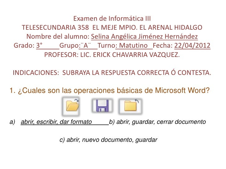 Examen de Informática III   TELESECUNDARIA 358 EL MEJE MPIO. EL ARENAL HIDALGO    Nombre del alumno: Selina Angélica Jimén...