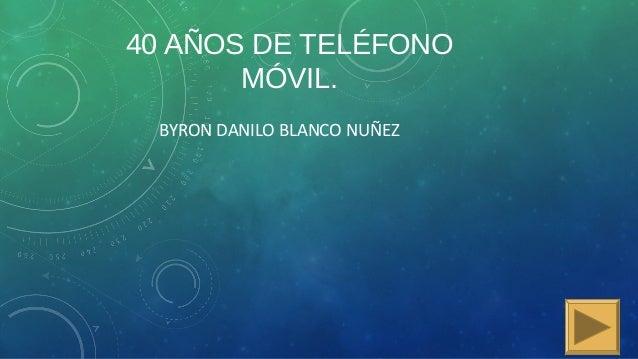 40 AÑOS DE TELÉFONOMÓVIL.BYRON DANILO BLANCO NUÑEZ