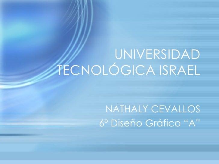 """UNIVERSIDAD TECNOLÓGICA ISRAEL        NATHALY CEVALLOS      6º Diseño Gráfico """"A"""""""