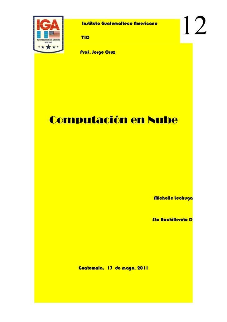 Instituto Guatemalteco Americano     TIC                                              12    Prof. Jorge CruzComputación en...