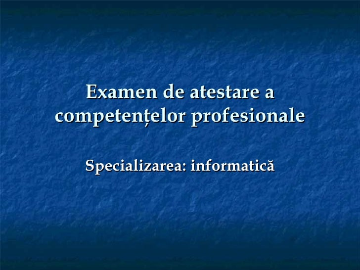 Examen de atestare acompetenţelor profesionale   Specializarea: informatică