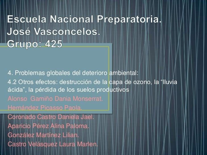 """4. Problemas globales del deterioro ambiental:4.2 Otros efectos: destrucción de la capa de ozono, la """"lluviaácida"""", la pér..."""
