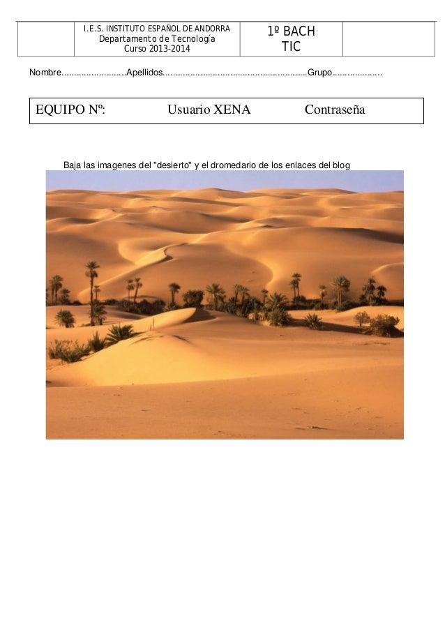 I.E.S. INSTITUTO ESPAÑOL DE ANDORRA  Departamento de Tecnología Curso 2013-2014  1º BACH TIC  Nombre.........................