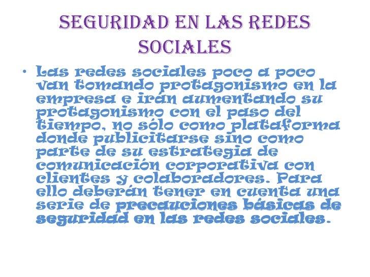 SEGURIDAD EN LAS REDES          SOCIALES• Las redes sociales poco a poco  van tomando protagonismo en la  empresa e irán a...