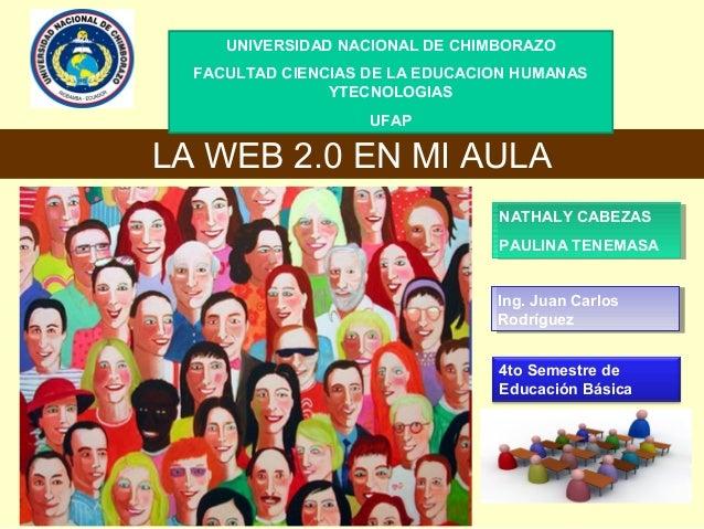 UNIVERSIDAD NACIONAL DE CHIMBORAZO FACULTAD CIENCIAS DE LA EDUCACION HUMANAS YTECNOLOGIAS UFAP  LA WEB 2.0 EN MI AULA NATH...